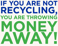 If you are not recycling, you are throwing money away