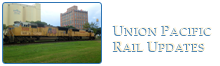 Union Pacific Rail Updates